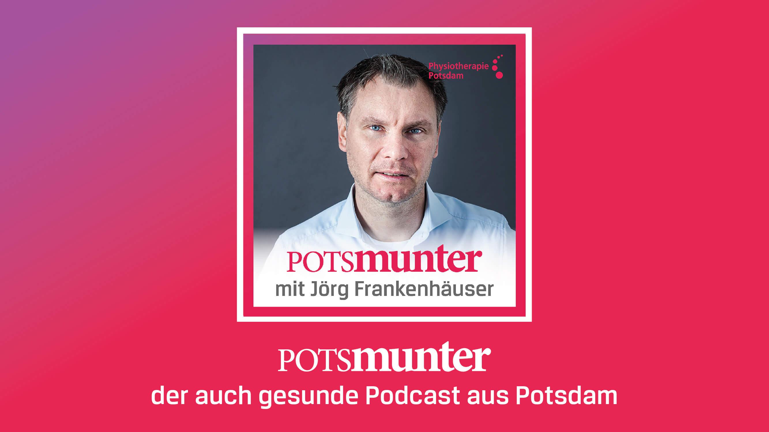 Podcast Potsmunter – Auf welche Meinung legen Sie Wert? Jörg Frankenhäuser